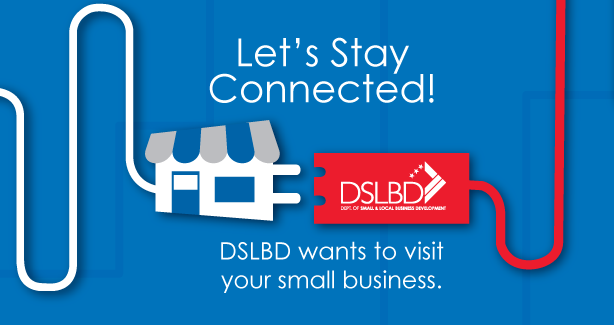 Let's Stay Connected! DSLBD wants to visit your business.